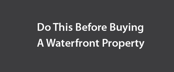 Do This Before Buying a Waterfront Property